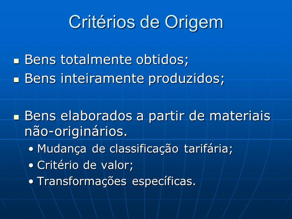 Critérios de Origem  Bens totalmente obtidos;  Bens inteiramente produzidos;  Bens elaborados a partir de materiais não-originários.