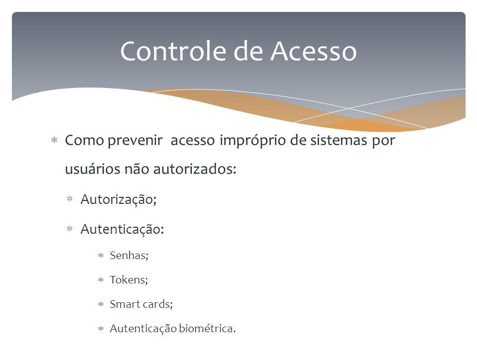  Como prevenir acesso impróprio de sistemas por usuários não autorizados:  Autorização;  Autenticação:  Senhas;  Tokens;  Smart cards;  Autenti
