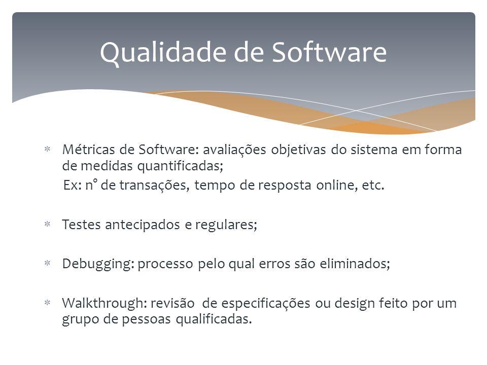 Qualidade de Software  Métricas de Software: avaliações objetivas do sistema em forma de medidas quantificadas; Ex: n° de transações, tempo de respos