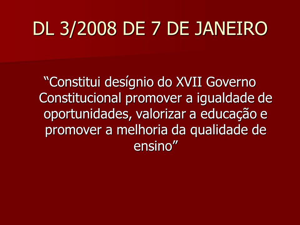 DL 3/2008 DE 7 DE JANEIRO Constitui desígnio do XVII Governo Constitucional promover a igualdade de oportunidades, valorizar a educação e promover a melhoria da qualidade de ensino