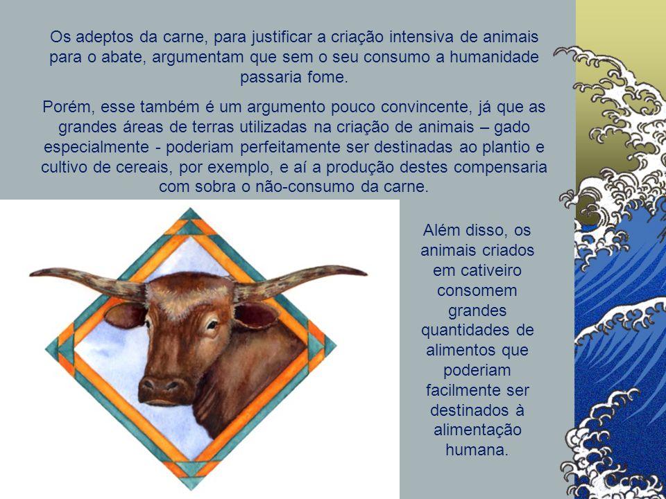 Os adeptos da carne, para justificar a criação intensiva de animais para o abate, argumentam que sem o seu consumo a humanidade passaria fome.