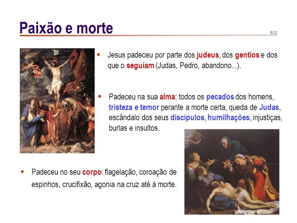 5/12  Jesus padeceu por parte dos judeus, dos gentios e dos que o seguiam (Judas, Pedro, abandono...).