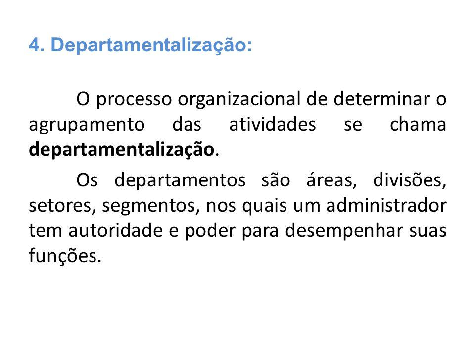 O processo organizacional de determinar o agrupamento das atividades se chama departamentalização. Os departamentos são áreas, divisões, setores, segm
