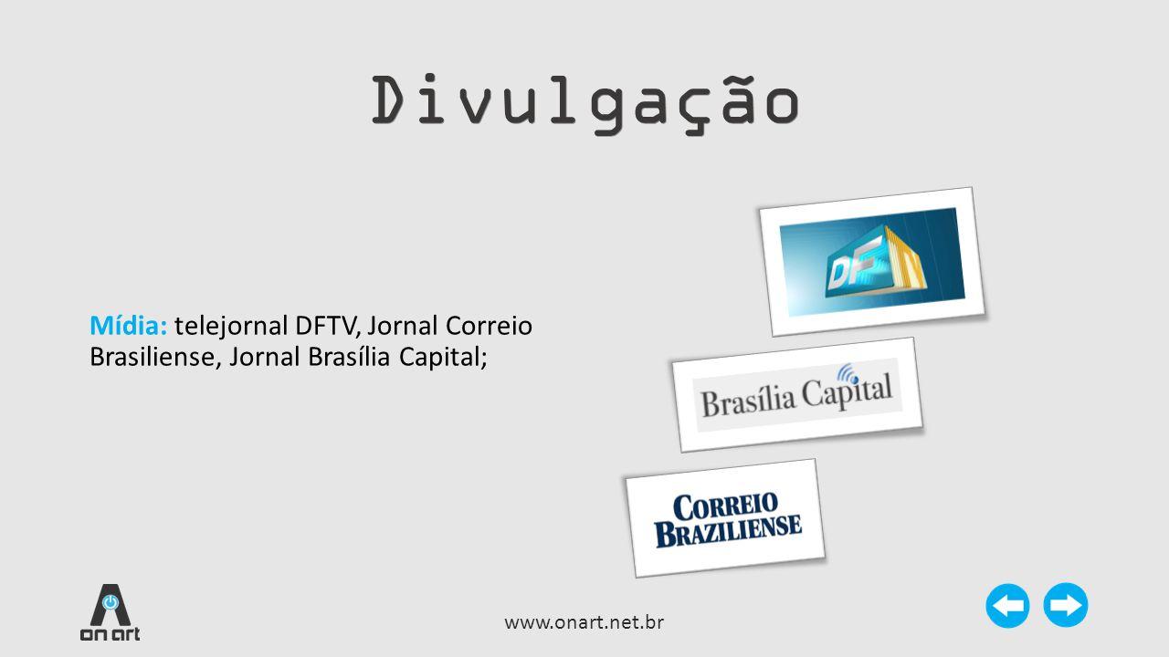 Divulgação Mídia: telejornal DFTV, Jornal Correio Brasiliense, Jornal Brasília Capital; www.onart.net.br