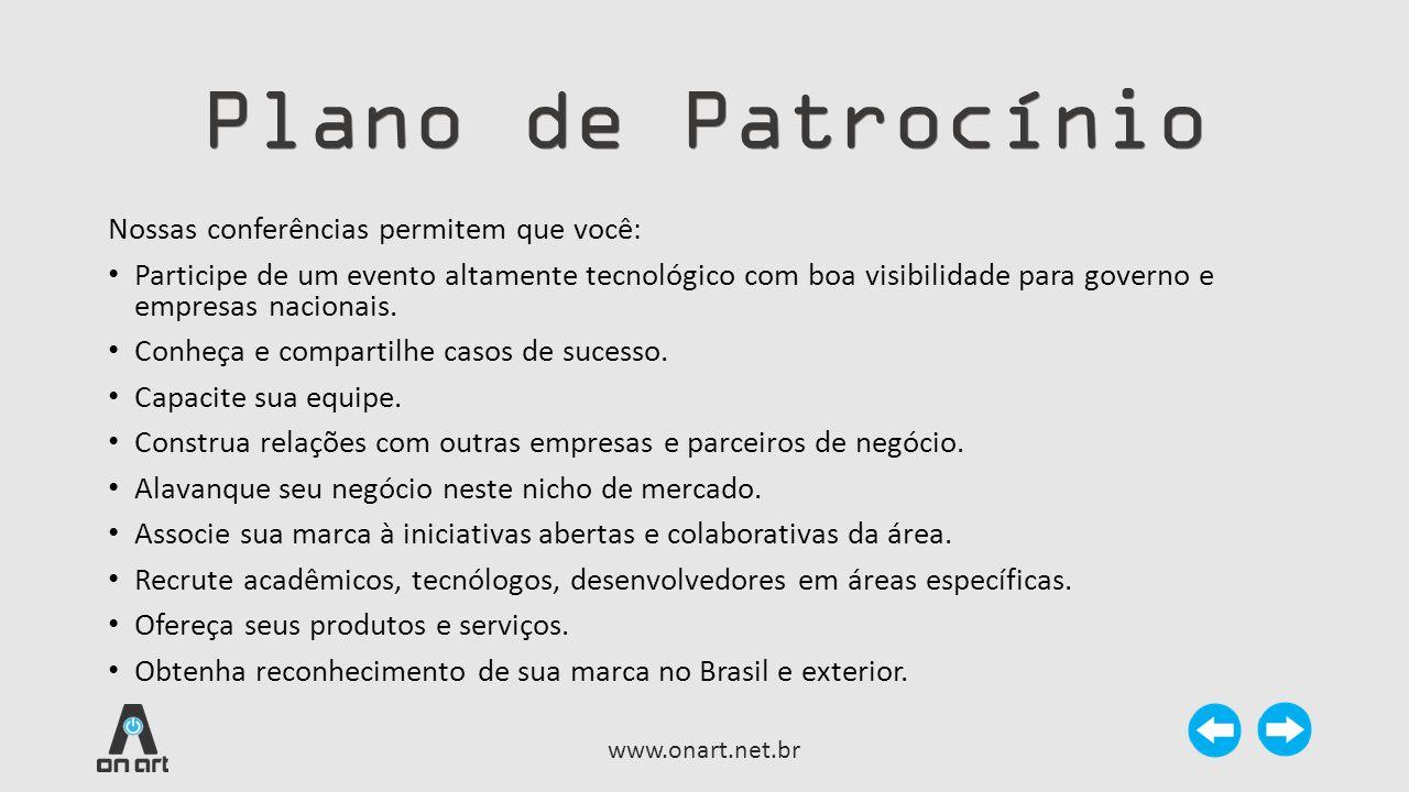 Plano de Patrocínio Nossas conferências permitem que você: • Participe de um evento altamente tecnológico com boa visibilidade para governo e empresas