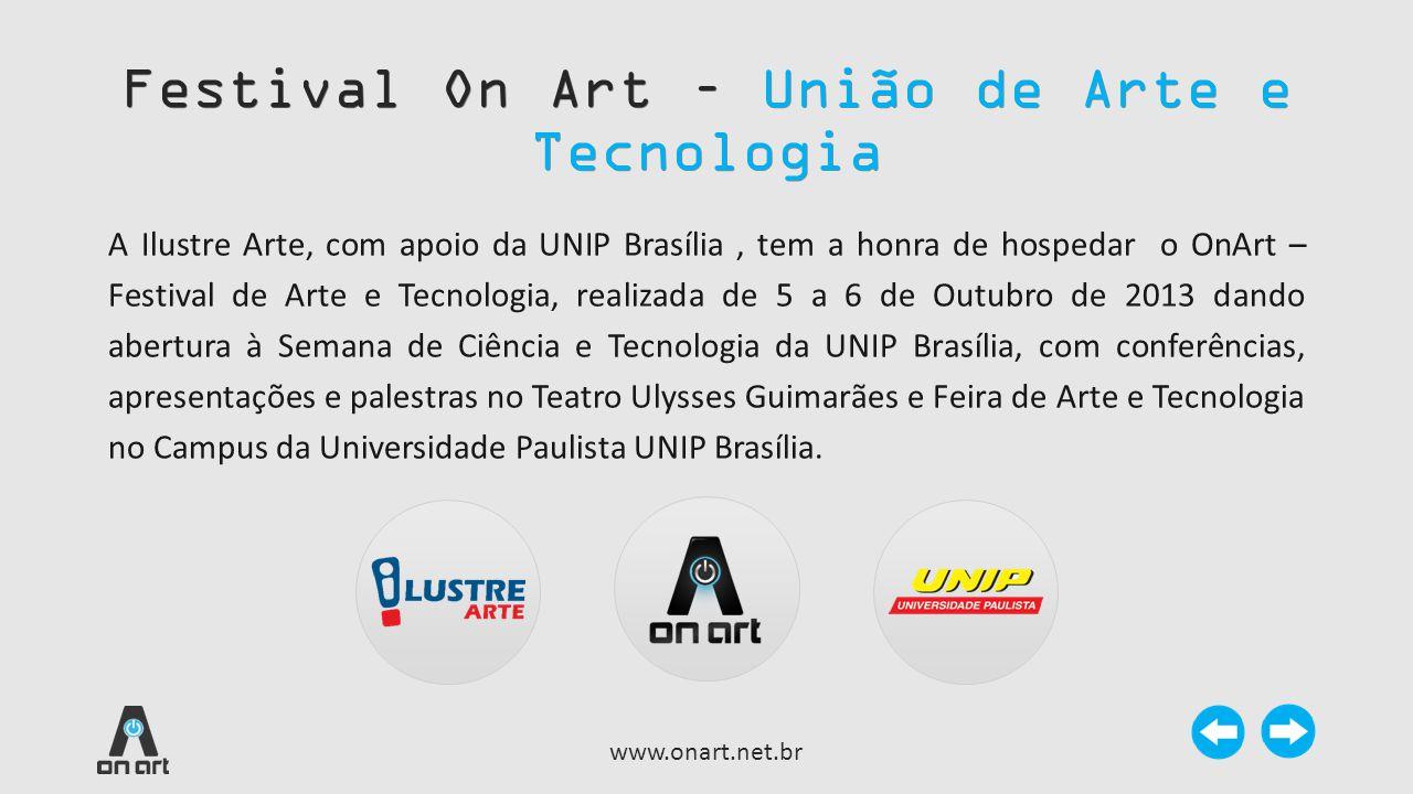 Festival On Art – União de Arte e Tecnologia www.onart.net.br A Ilustre Arte, com apoio da UNIP Brasília, tem a honra de hospedar o OnArt – Festival d