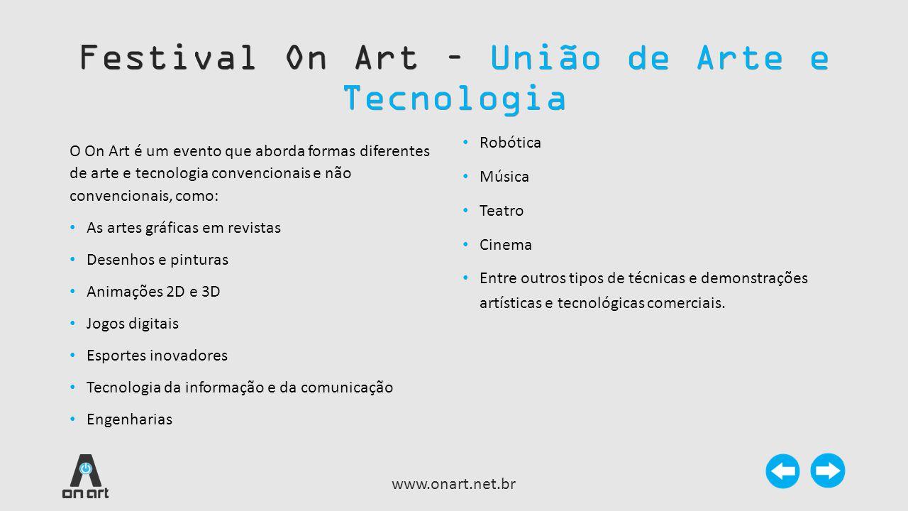 Festival On Art – União de Arte e Tecnologia www.onart.net.br O On Art é um evento que aborda formas diferentes de arte e tecnologia convencionais e n