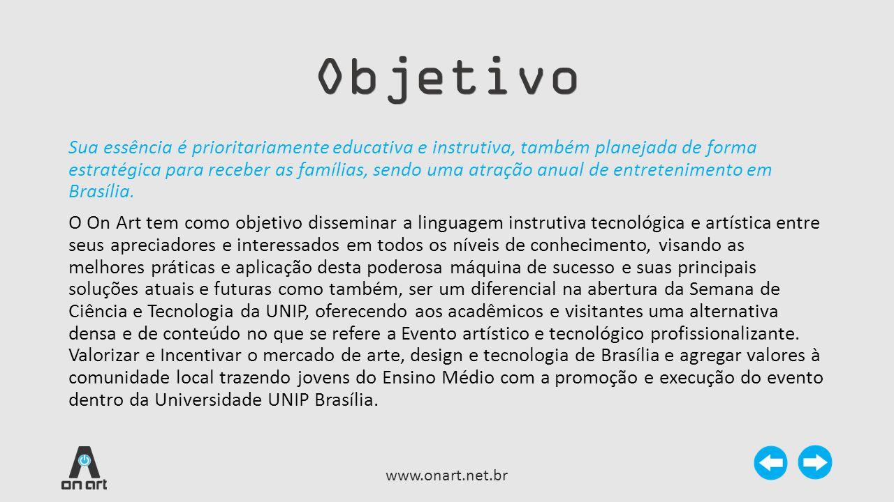Objetivo www.onart.net.br Sua essência é prioritariamente educativa e instrutiva, também planejada de forma estratégica para receber as famílias, send