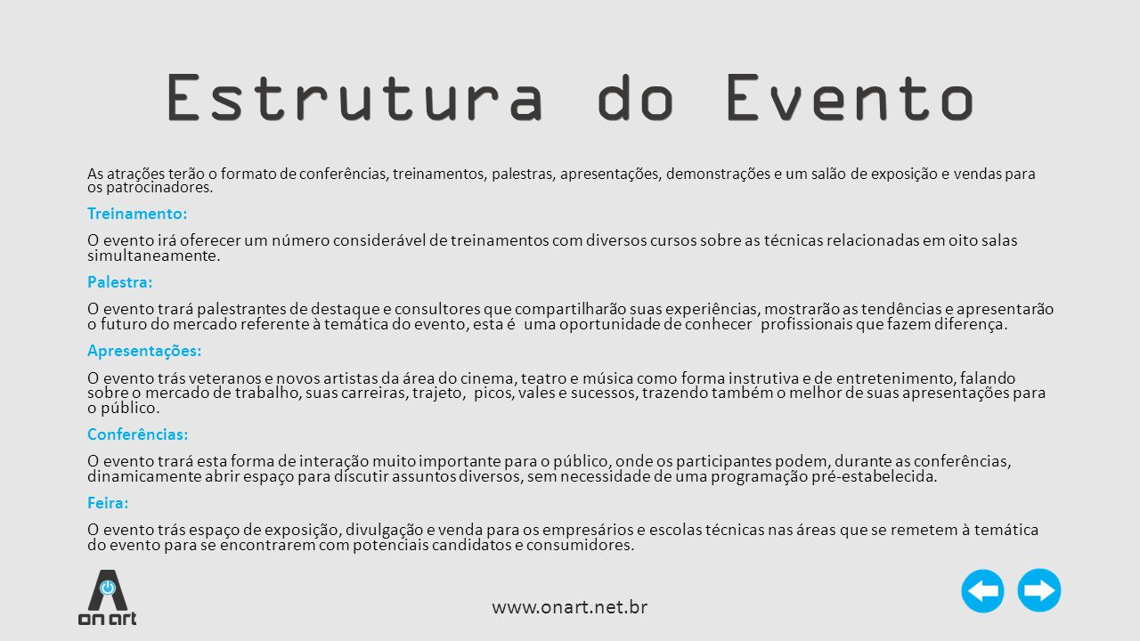 Estrutura do Evento www.onart.net.br As atrações terão o formato de conferências, treinamentos, palestras, apresentações, demonstrações e um salão de
