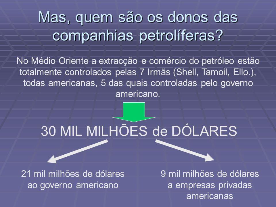 Mas, quem são os donos das companhias petrolíferas? No Médio Oriente a extracção e comércio do petróleo estão totalmente controlados pelas 7 Irmãs (Sh