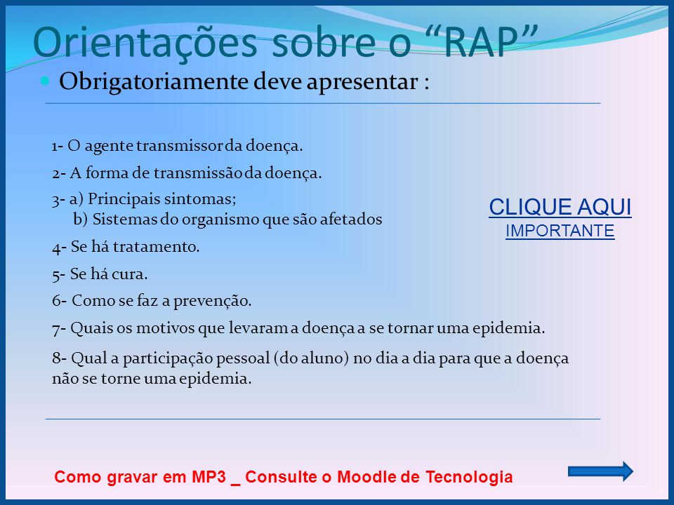 """Orientações sobre o """"RAP""""  Obrigatoriamente deve apresentar : 1- O agente transmissor da doença. 2- A forma de transmissão da doença. 3- a) Principai"""