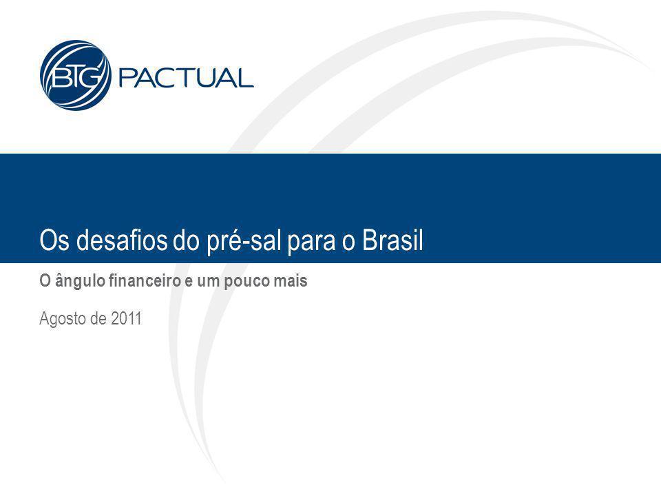 Os desafios do pré-sal para o Brasil O ângulo financeiro e um pouco mais Agosto de 2011