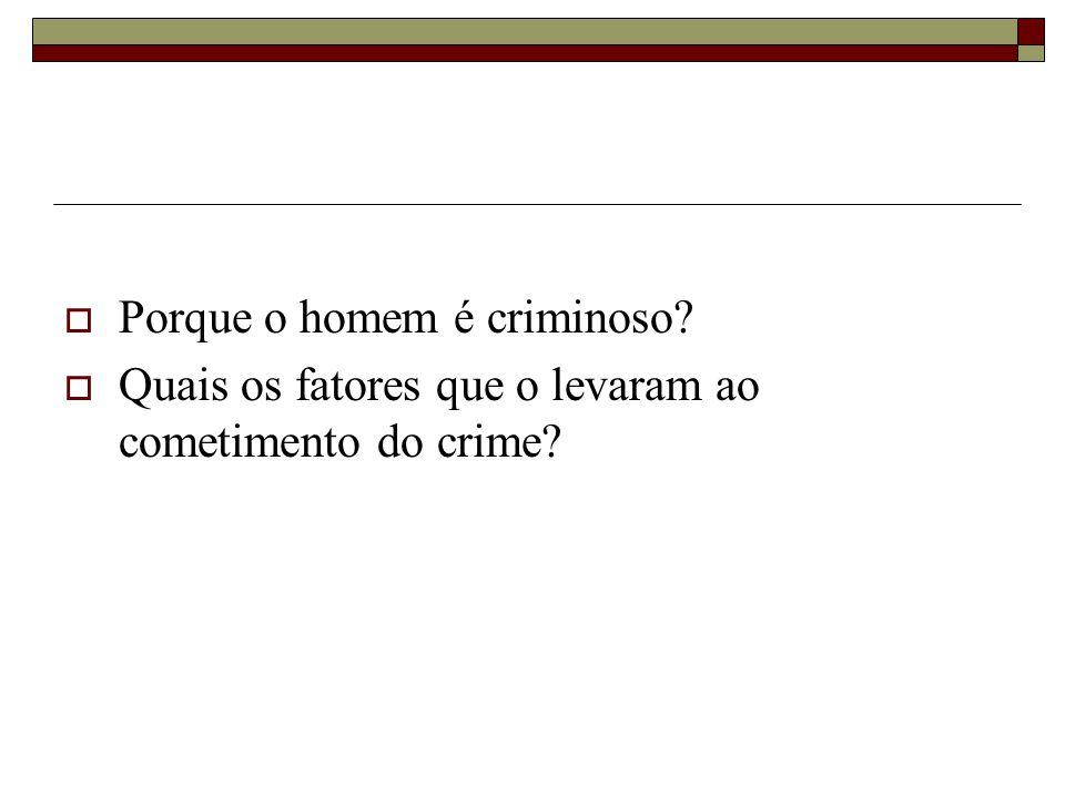  Porque o homem é criminoso?  Quais os fatores que o levaram ao cometimento do crime?