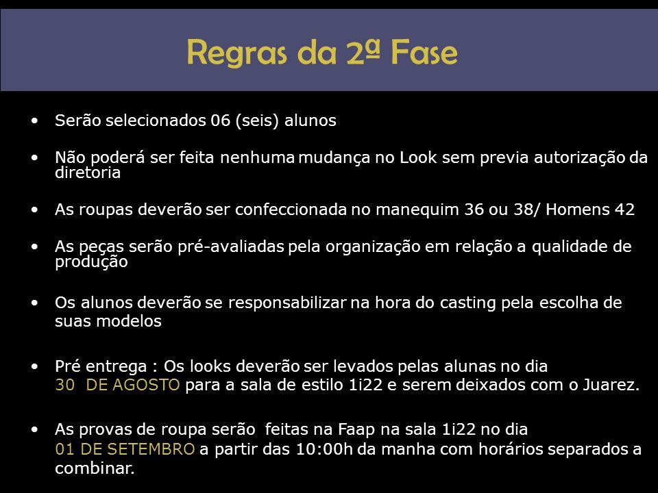 Regras da 2ª Fase •Serão selecionados 06 (seis) alunos •Não poderá ser feita nenhuma mudança no Look sem previa autorização da diretoria •As roupas de