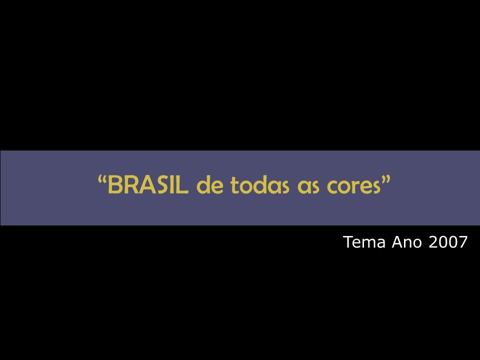 """""""BRASIL de todas as cores"""" Tema Ano 2007"""