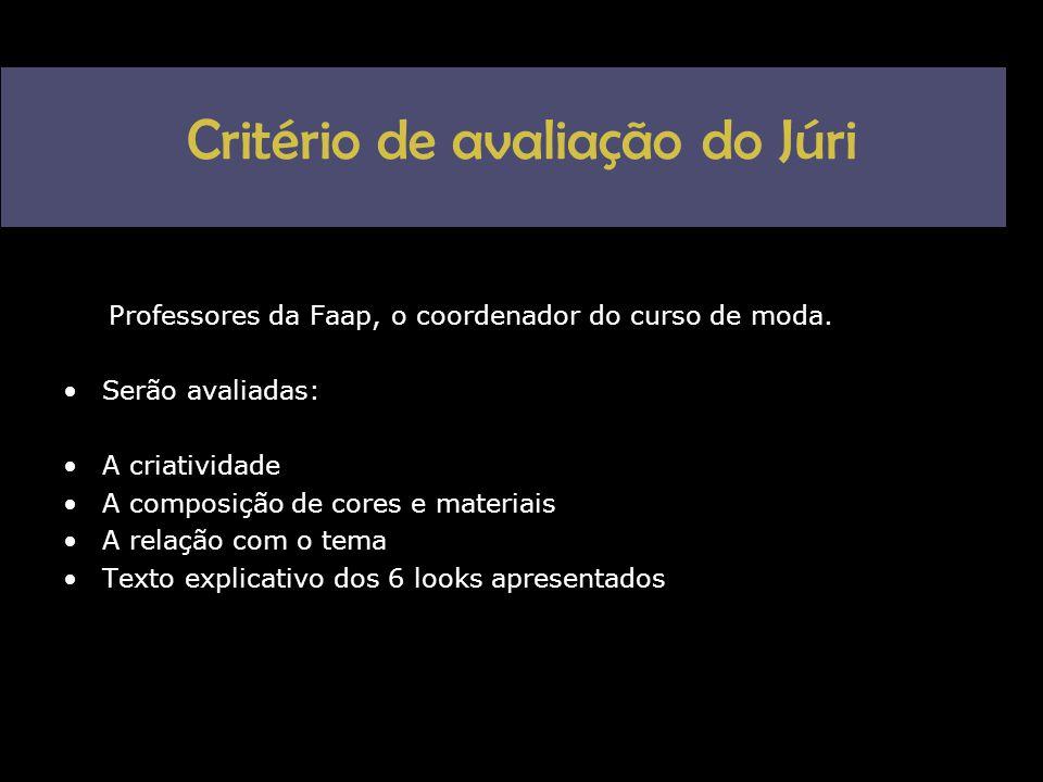 Critério de avaliação do Júri Professores da Faap, o coordenador do curso de moda. •Serão avaliadas: •A criatividade •A composição de cores e materiai