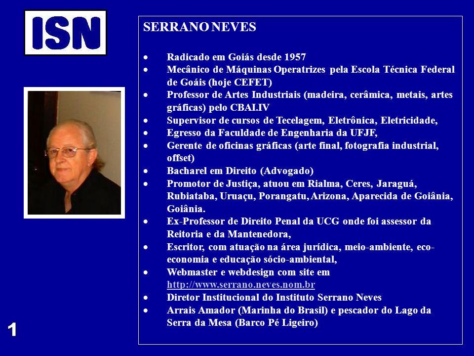 SERRANO NEVES  Radicado em Goiás desde 1957  Mecânico de Máquinas Operatrizes pela Escola Técnica Federal de Goáis (hoje CEFET)  Professor de Artes