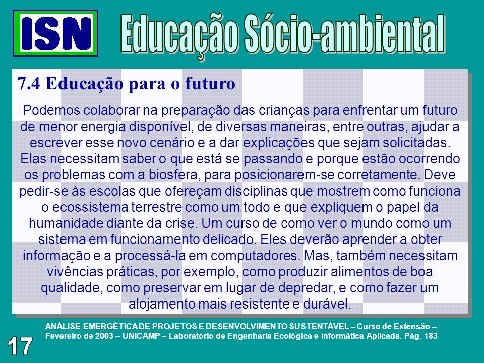 7.4 Educação para o futuro Podemos colaborar na preparação das crianças para enfrentar um futuro de menor energia disponível, de diversas maneiras, en