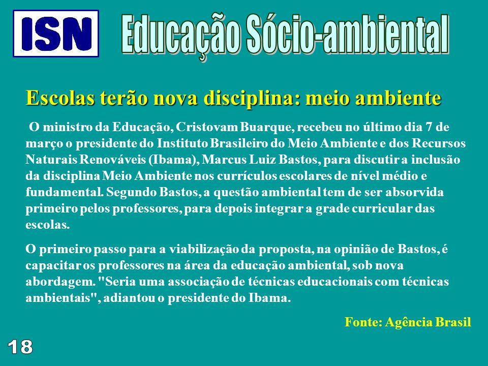 Escolas terão nova disciplina: meio ambiente O ministro da Educação, Cristovam Buarque, recebeu no último dia 7 de março o presidente do Instituto Bra