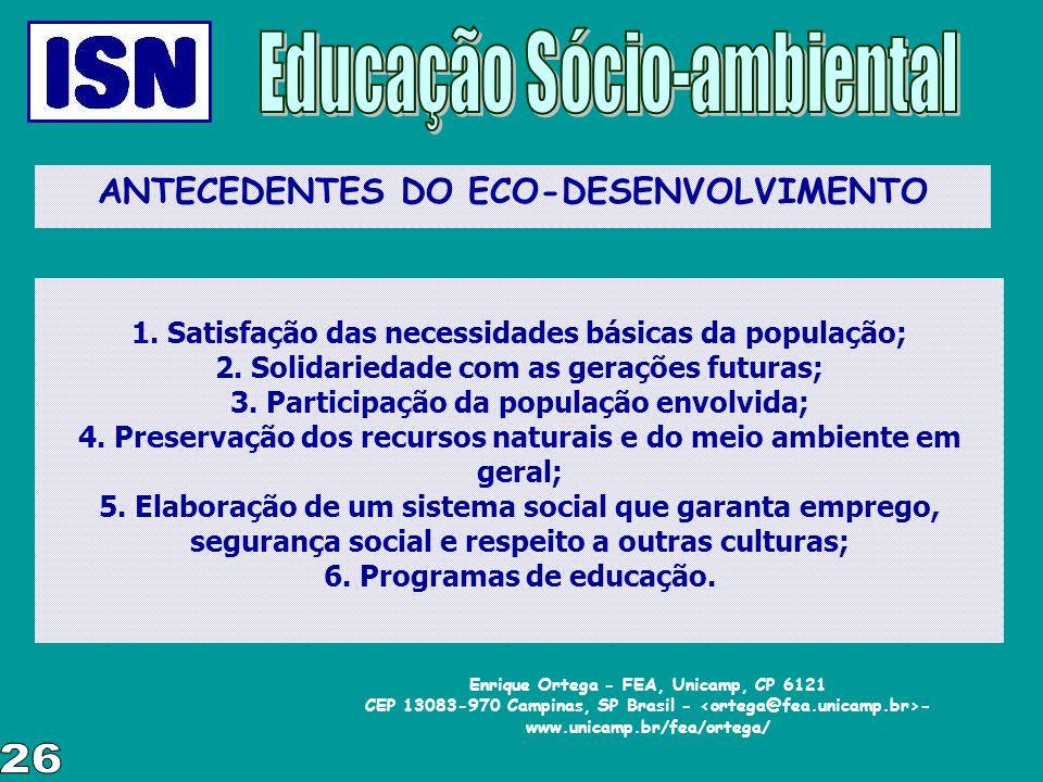 ANTECEDENTES DO ECO-DESENVOLVIMENTO 1. Satisfação das necessidades básicas da população; 2. Solidariedade com as gerações futuras; 3. Participação da