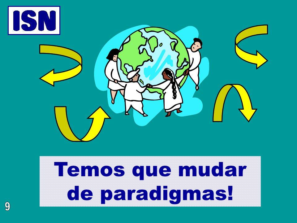 Temos que mudar de paradigmas!