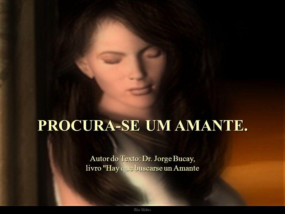 Ria Slides PROCURA-SE UM AMANTE. Autor do Texto: Dr. Jorge Bucay, livro Hay que buscarse un Amante