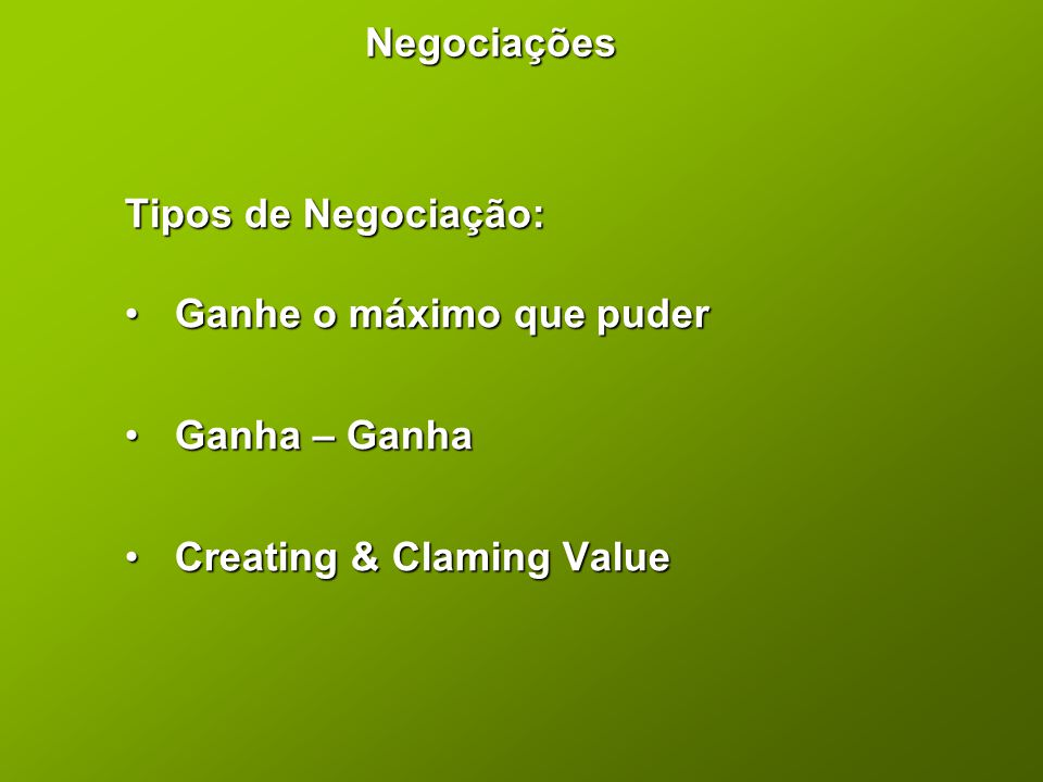 Negociações Tipos de Negociação: • Ganhe o máximo que puder • Ganha – Ganha • Creating & Claming Value
