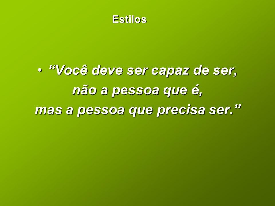 """Estilos •""""Você deve ser capaz de ser, não a pessoa que é, mas a pessoa que precisa ser."""""""