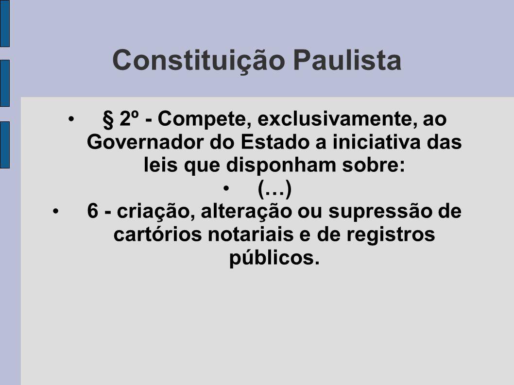 Constituição Paulista • § 2º - Compete, exclusivamente, ao Governador do Estado a iniciativa das leis que disponham sobre: • (…) • 6 - criação, altera