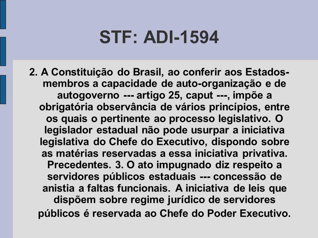 STF: ADI-1594 2. A Constituição do Brasil, ao conferir aos Estados- membros a capacidade de auto-organização e de autogoverno --- artigo 25, caput ---