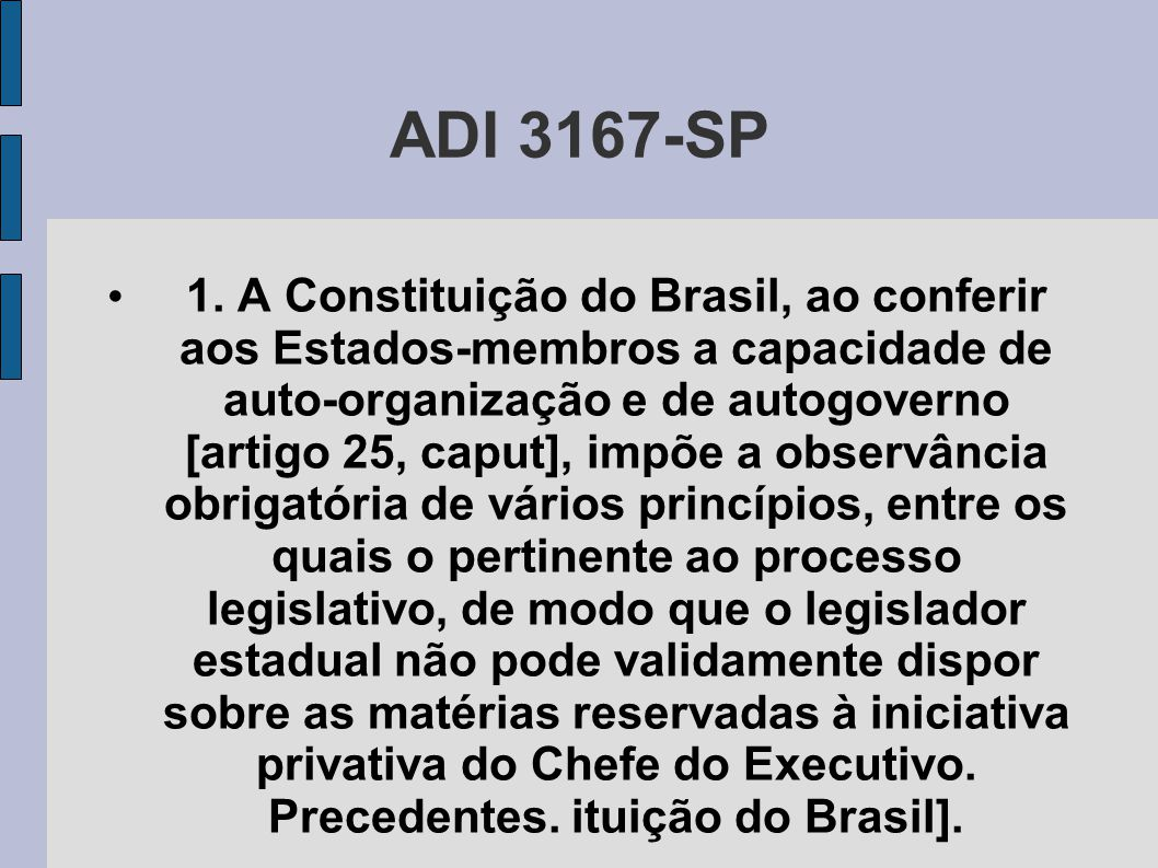 ADI 3167-SP • 1. A Constituição do Brasil, ao conferir aos Estados-membros a capacidade de auto-organização e de autogoverno [artigo 25, caput], impõe