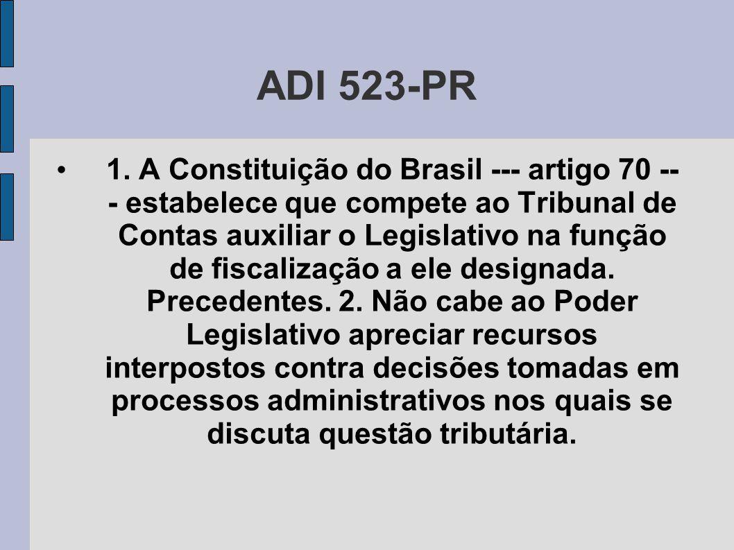 ADI 523-PR • 1. A Constituição do Brasil --- artigo 70 -- - estabelece que compete ao Tribunal de Contas auxiliar o Legislativo na função de fiscaliza