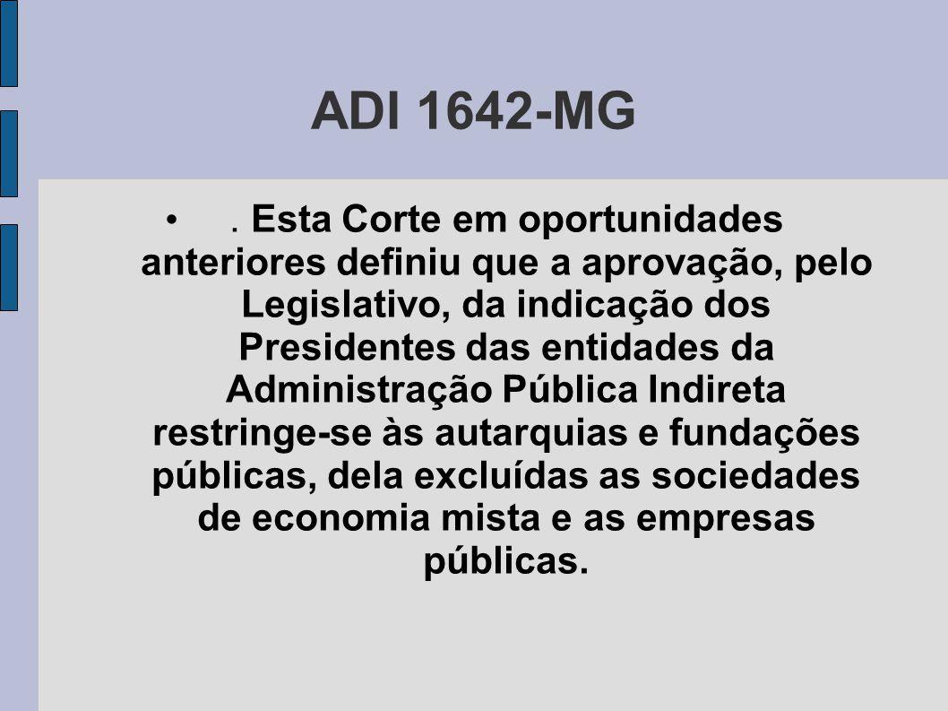 ADI 1642-MG •. Esta Corte em oportunidades anteriores definiu que a aprovação, pelo Legislativo, da indicação dos Presidentes das entidades da Adminis