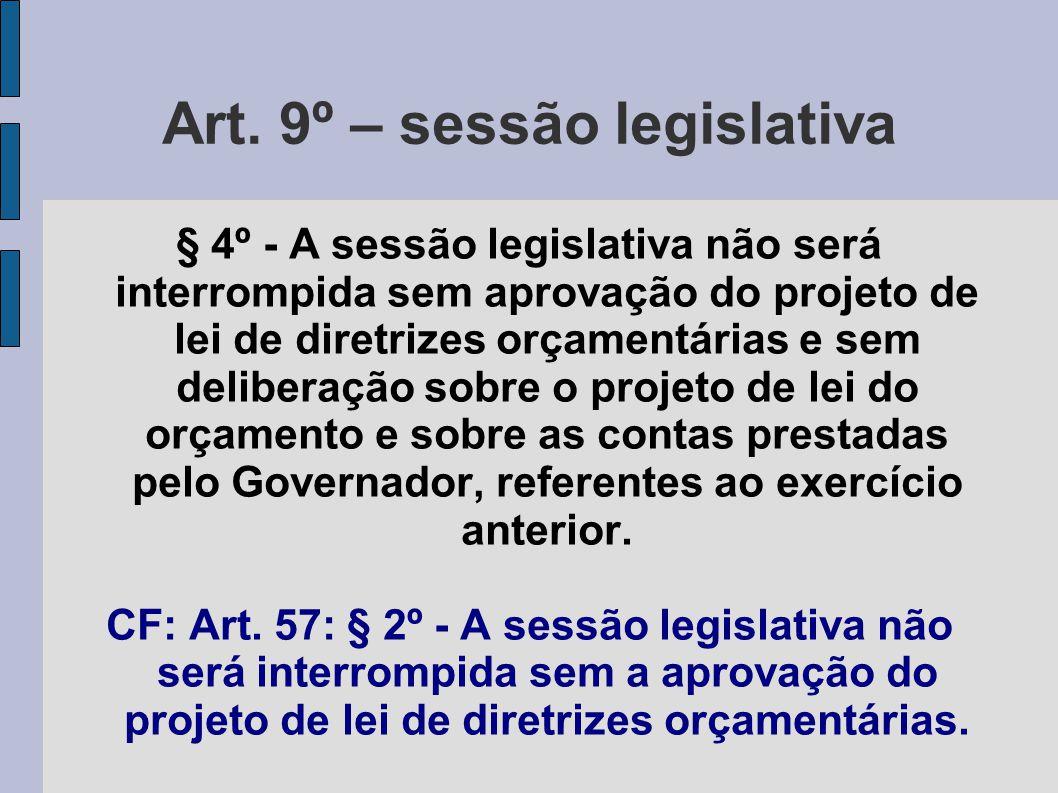 Art. 9º – sessão legislativa § 4º - A sessão legislativa não será interrompida sem aprovação do projeto de lei de diretrizes orçamentárias e sem delib