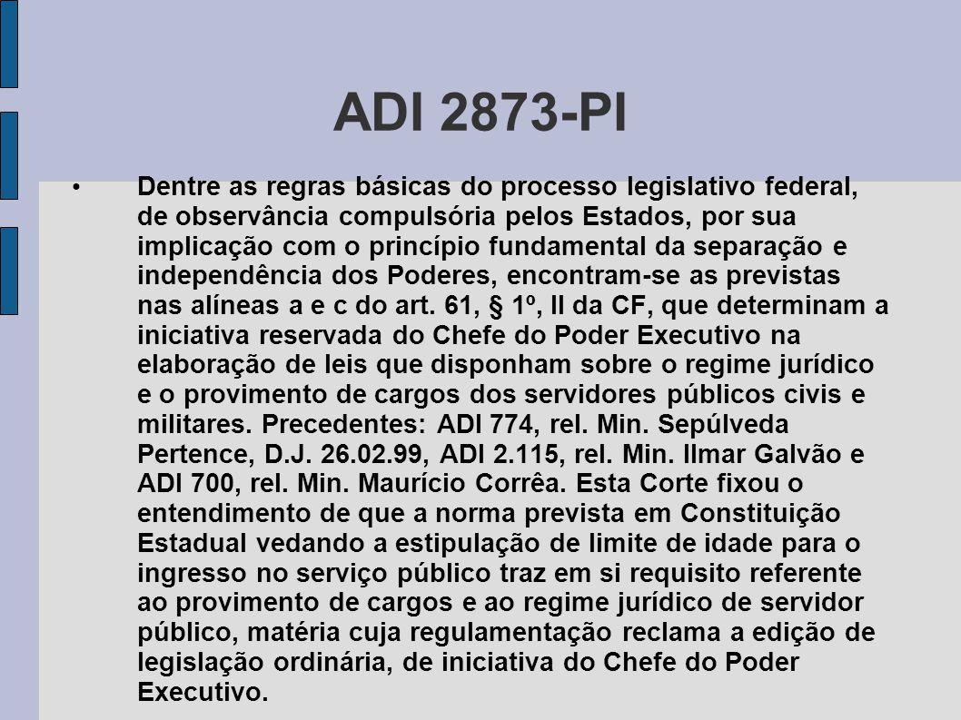 ADI 2873-PI • Dentre as regras básicas do processo legislativo federal, de observância compulsória pelos Estados, por sua implicação com o princípio f