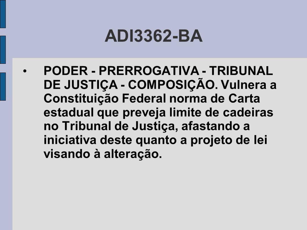 ADI3362-BA • PODER - PRERROGATIVA - TRIBUNAL DE JUSTIÇA - COMPOSIÇÃO. Vulnera a Constituição Federal norma de Carta estadual que preveja limite de cad