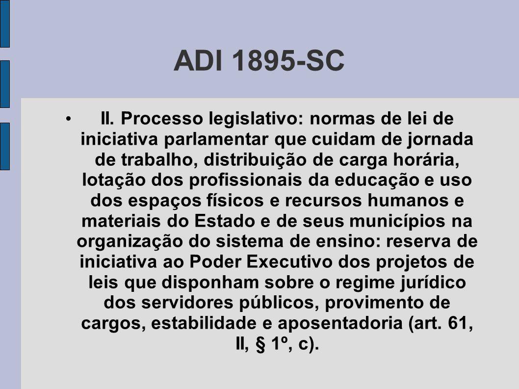 ADI 1895-SC • II. Processo legislativo: normas de lei de iniciativa parlamentar que cuidam de jornada de trabalho, distribuição de carga horária, lota