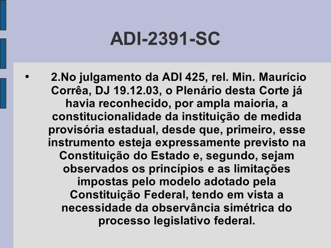 ADI-2391-SC • 2.No julgamento da ADI 425, rel. Min. Maurício Corrêa, DJ 19.12.03, o Plenário desta Corte já havia reconhecido, por ampla maioria, a co