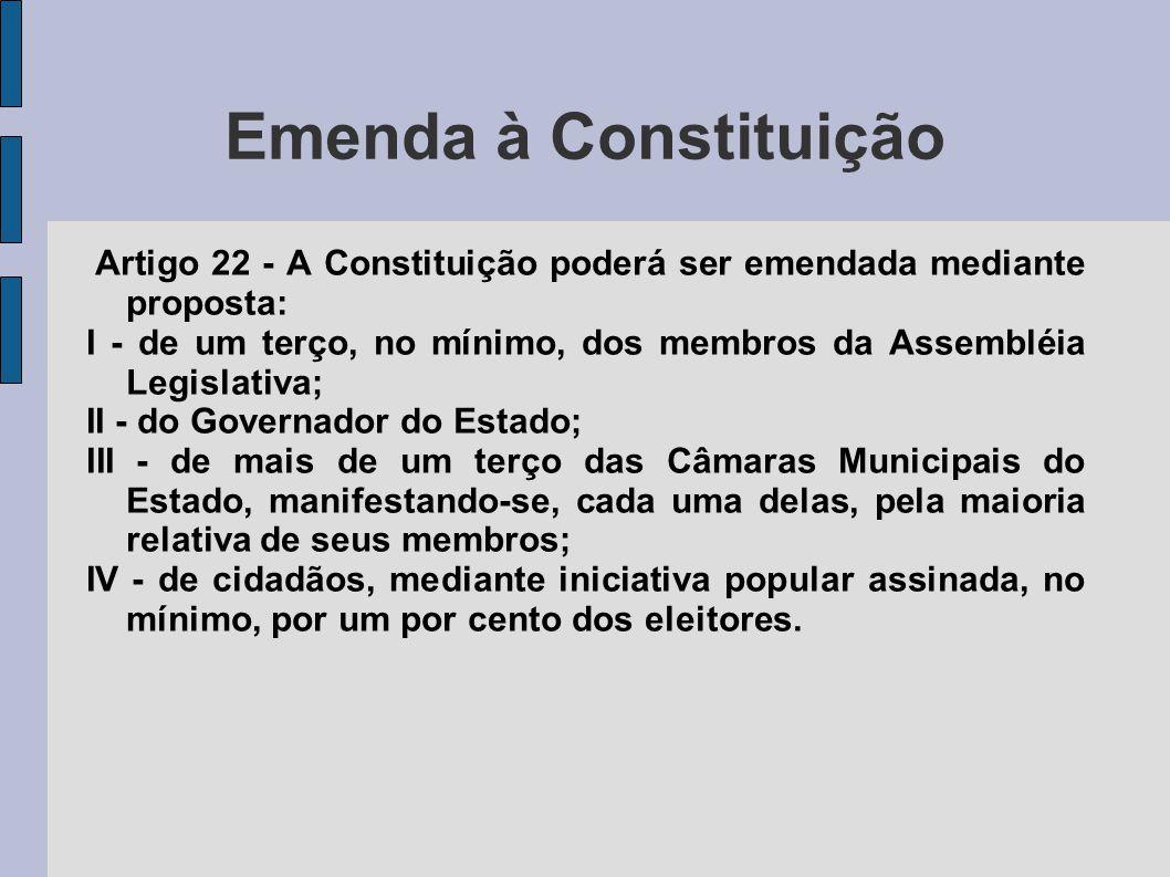 Emenda à Constituição Artigo 22 - A Constituição poderá ser emendada mediante proposta: I - de um terço, no mínimo, dos membros da Assembléia Legislat