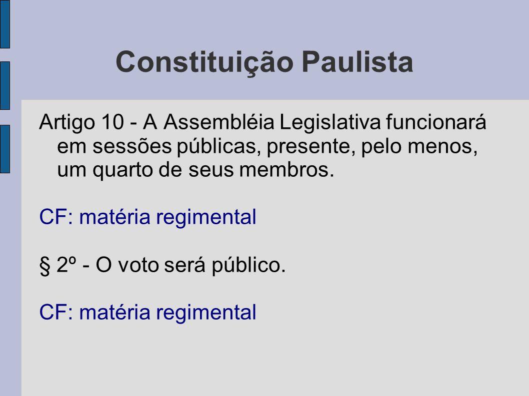 Constituição Paulista Artigo 10 - A Assembléia Legislativa funcionará em sessões públicas, presente, pelo menos, um quarto de seus membros. CF: matéri