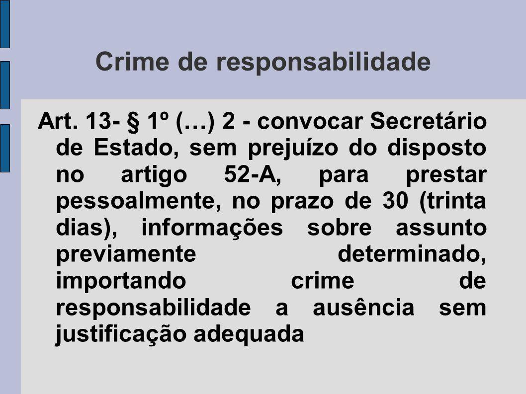 Crime de responsabilidade Art. 13- § 1º (…) 2 - convocar Secretário de Estado, sem prejuízo do disposto no artigo 52-A, para prestar pessoalmente, no
