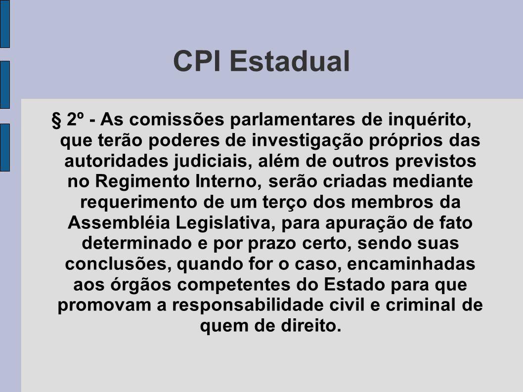 CPI Estadual § 2º - As comissões parlamentares de inquérito, que terão poderes de investigação próprios das autoridades judiciais, além de outros prev