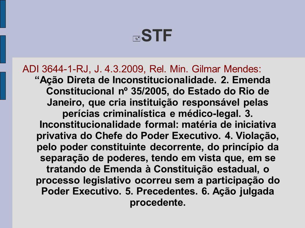 """ STF ADI 3644-1-RJ, J. 4.3.2009, Rel. Min. Gilmar Mendes: """"Ação Direta de Inconstitucionalidade. 2. Emenda Constitucional nº 35/2005, do Estado do Ri"""
