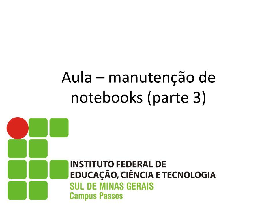 Aula – manutenção de notebooks (parte 3)