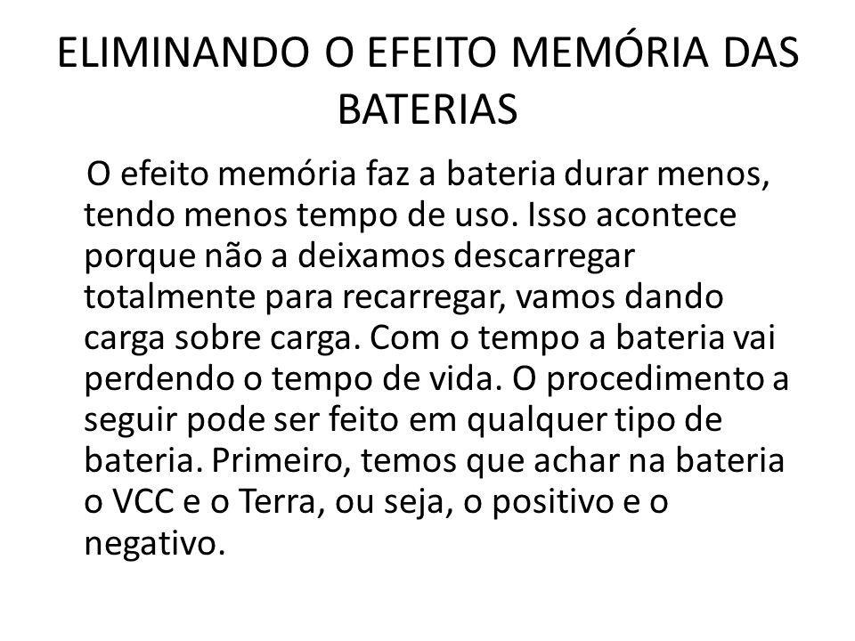 ELIMINANDO O EFEITO MEMÓRIA DAS BATERIAS O efeito memória faz a bateria durar menos, tendo menos tempo de uso. Isso acontece porque não a deixamos des