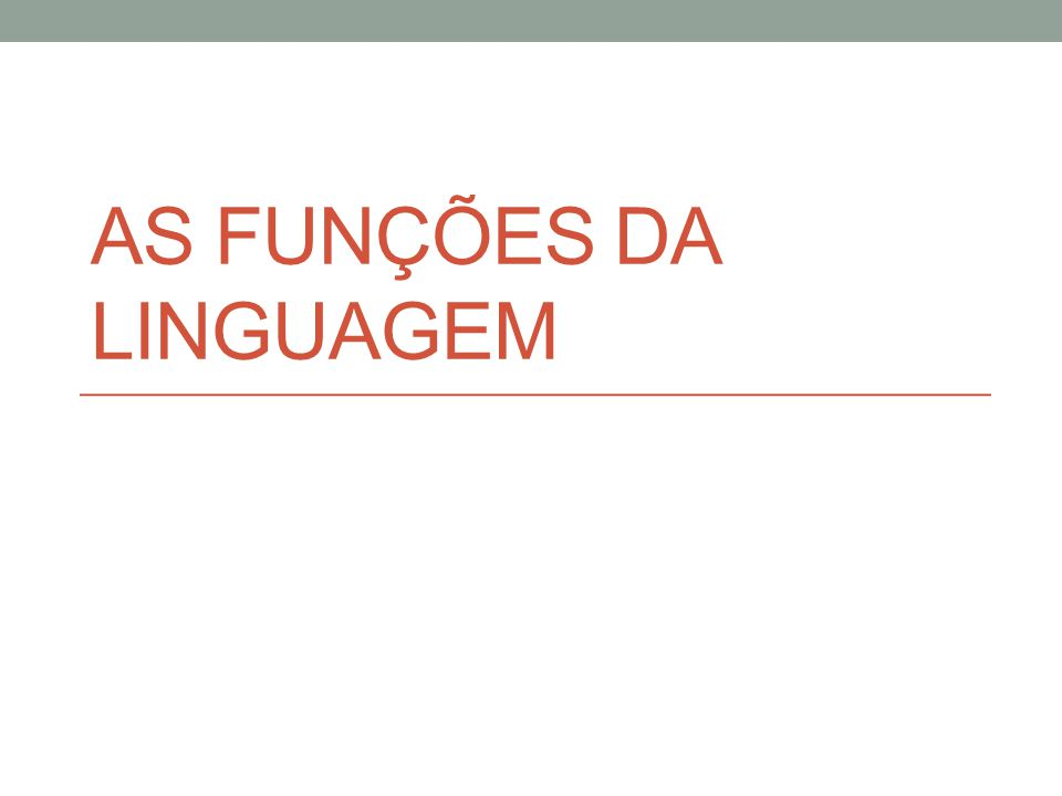 As funções da linguagem • A linguagem desempenha uma série de papéis, sendo alguns considerados comunicativos.