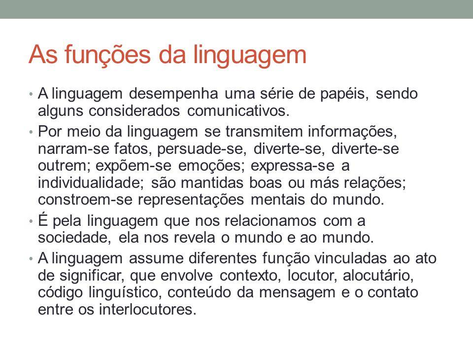 As funções da linguagem • A linguagem desempenha uma série de papéis, sendo alguns considerados comunicativos. • Por meio da linguagem se transmitem i
