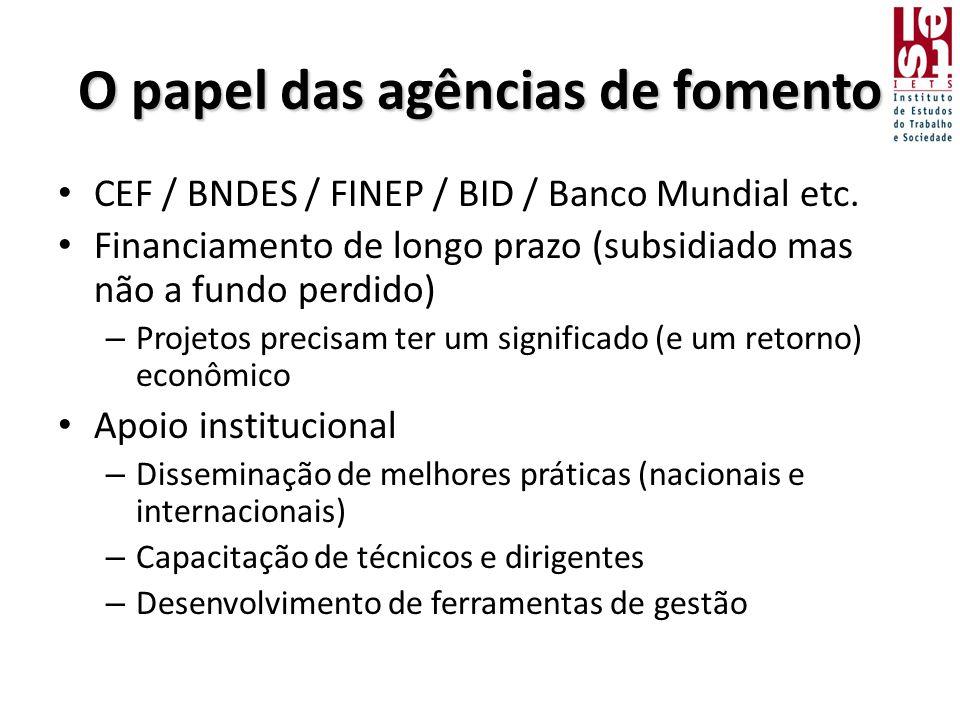 O papel das agências de fomento • CEF / BNDES / FINEP / BID / Banco Mundial etc.