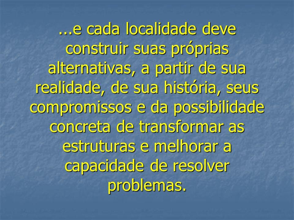 ...e cada localidade deve construir suas próprias alternativas, a partir de sua realidade, de sua história, seus compromissos e da possibilidade concr