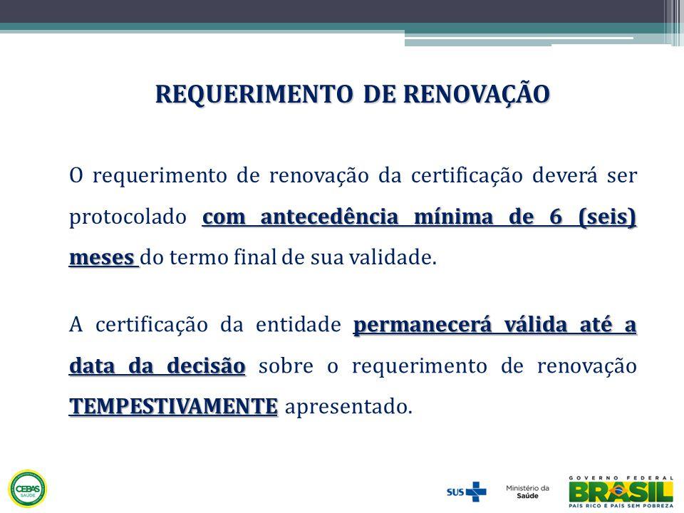 com antecedência mínima de 6 (seis) meses O requerimento de renovação da certificação deverá ser protocolado com antecedência mínima de 6 (seis) meses